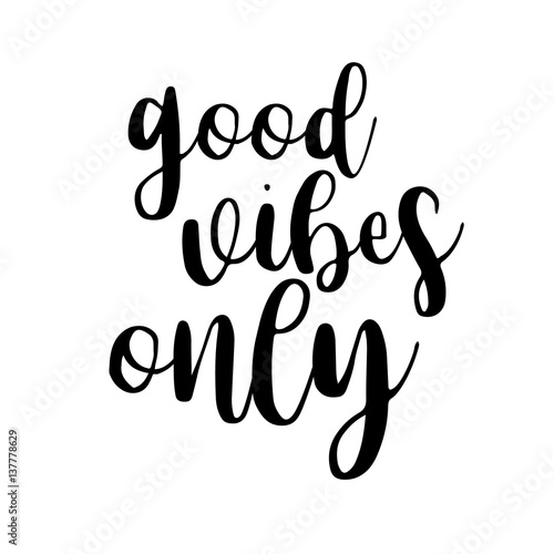 Good Vibes Only Inspiration Quotes Lettering Calligraphy Graphic Interesting Quotes Calligraphy