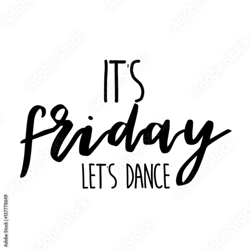 Fotografie, Obraz  it's friday let's dance inspiration quotes lettering
