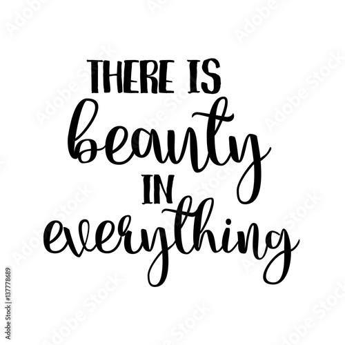 There Is Beauty In Everything Inspiration Quotes Lettering Simple Quotes Calligraphy