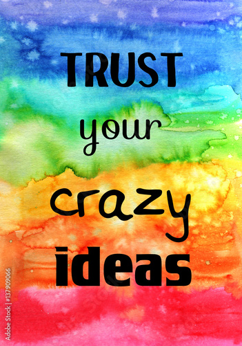 Fotografie, Obraz  Motivational quote on watercolor texture. Trust your crazy ideas.
