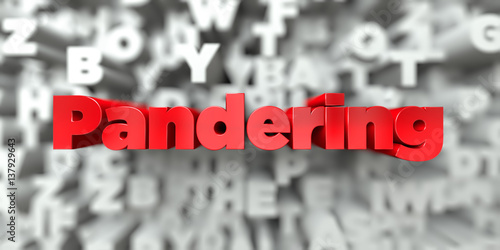 Pandering -  Red text on typography background - 3D rendered royalty free stock image. This image can be used for an online website banner ad or a print postcard.