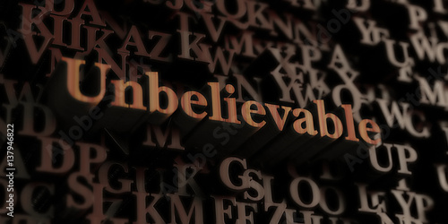 Fotografie, Obraz  Unbelievable - Wooden 3D rendered letters/message