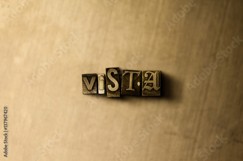 Fotografie, Obraz  VISTA - close-up of grungy vintage typeset word on metal backdrop