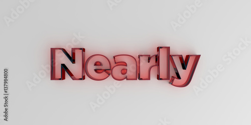 Fotografie, Obraz  Nearly - Red glass text on white background - 3D rendered royalty free stock image