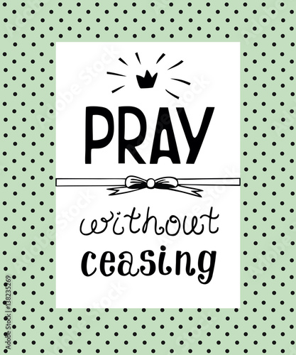 Hand lettering Pray without ceasing, made on the backgrop of polka dot.
