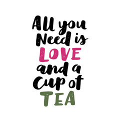 FototapetaVector hand written quote about tea. Brush lettering on paper for your design, poster, greeting card or other. All you need is love and a cup of tea.