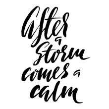 After A Storm Comes A Calm. Hand Drawn Lettering Proverb. Vector Typography Design. Handwritten Inscription.