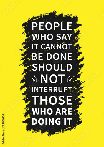 Fotografía  People who say it cannot be done should not interrupt those who are doing it
