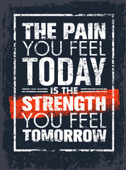 Panel Szklany Napisy The Pain You Feel Today Is The Strength You Feel Tomorrow Motivation Quote. Creative Vector Poster Typography Concept