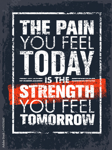 Fotografija  The Pain You Feel Today Is The Strength You Feel Tomorrow Motivation Quote