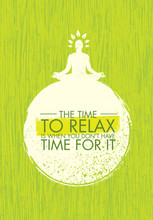 The Time To Relax Is When You ...