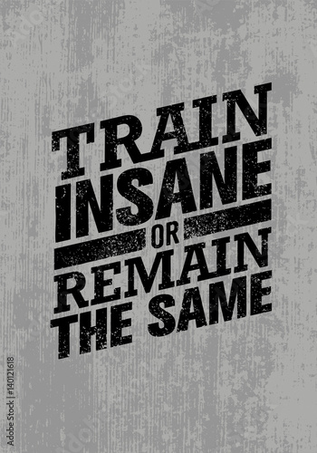 Train Insane Or Remain The Same Slika na platnu
