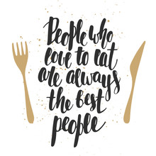 People Who Love To Eat Are Always The Best People, Brush Calligraphy. Handwritten Lettering.