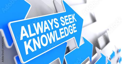Always Seek Knowledge - Label on the Blue Arrow. 3D. #140608246