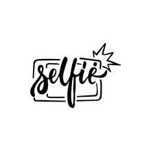 Selfie - Hand Drawn Lettering Phrase Isolated On The White Background. Fun Brush Ink Inscription For Photo Overlays, Greeting Card Or T-shirt Print, Poster Design.