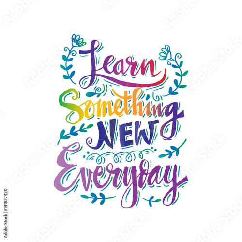 Learn something new every day Positive quote lettering. - Buy this ...