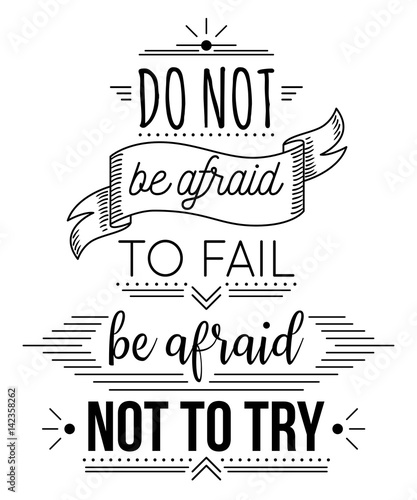 Spoed Foto op Canvas Positive Typography Typography poster with hand drawn elements. Inspirational quote. Do not be afraid to fail be afraid not to try. Concept design for t-shirt, print, card. Vintage vector illustration