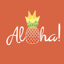 """Pineapple With Leaf And Lettering """"Aloha"""". Exotic Fruit From Tropical America. Typography, T-shirt Graphics, Poster, Banner, Textile, Apparel, Greeting Card. Vector"""