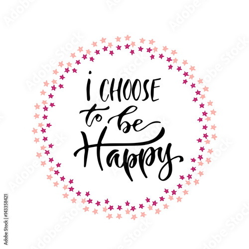 Foto op Aluminium Retro sign Modern vector lettering. Inspirational hand lettered quote for wall poster. Printable calligraphy phrase. T-shirt print design. I choose to be happy