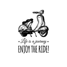 Life Is A Journey,enjoy The Ride Vector Typographic Poster.Sketched Scooter Banner.Vector Retro Motorroller Illustration