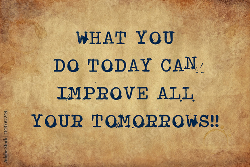 Fotografie, Obraz  Inspiring motivation quote of what you do today can improve all your tomorrows with typewriter text