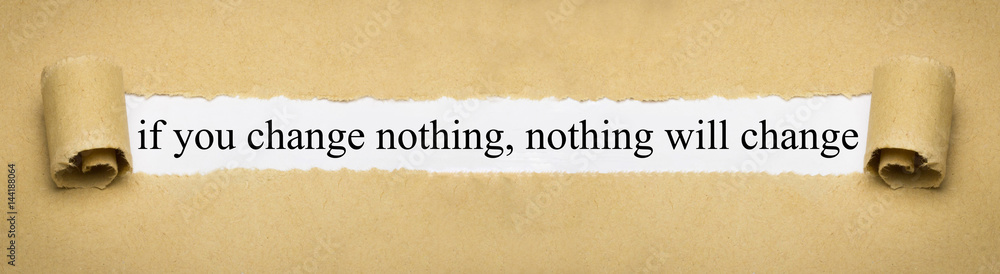 Fototapeta if you change nothing, nothing will change