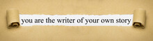 You Are The Writer Of Your Own...