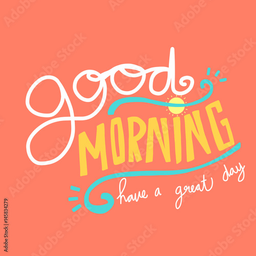 Photo  Good morning have a great day word lettering vector illustration