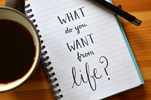"Quote On Notepaper ""WHAT DO YOU WANT FROM LIFE?"""