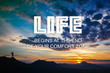 Inspirational quote : Life begins at the end of your comfort zone