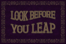 Look Before You Leap. English Saying.