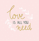 Hand lettered inspirational quote. Scandinavian style illustration, modern and elegant home decor. Vector print design with lettering - 'Love it's all you need '. - 151767234