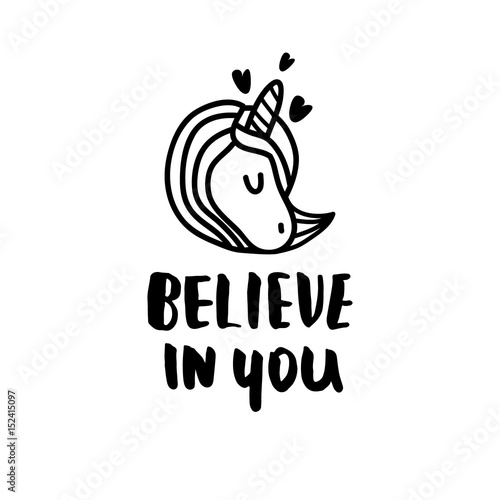 Believe in you. Hand written quote with unicorn. Lettering for t-shirt, bag, poster, apparel. Vector illustration