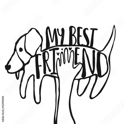 Fotografie, Obraz  Hand drawn doodle style hipster vector illustration, typography poster with hands holding dog and quote - my best friend