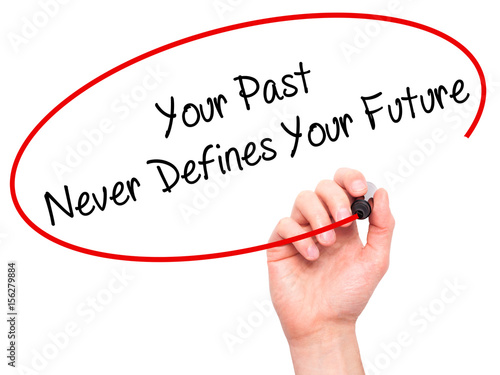 Man Hand writing Your Past Never Defines Your Future with black marker on visual Poster