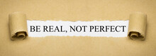 Be Real, Not Perfect
