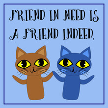Two Cartoon Cats And The Proverb. Friend In Need Is A Friend Indeed.