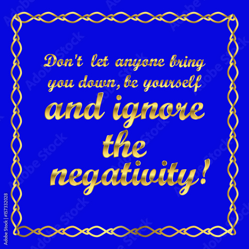 Motivational Quote Dont Let Anyone Bring You Downbe Yourself And