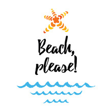 Vector Summer Quote Beach, Please. Print With Sea Star, Waves