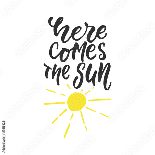 Photo  Here comes the sun - hand drawn lettering quote isolated on the white background