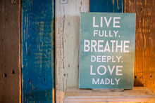 Live Fully, Breathe Deeply. Love Madly