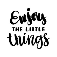 "The Calligraphic Quote ""Enjoy The Little Things"" Handwritten Of Black Ink On A White Background. It Can Be Used For Phone Case, Poster, T-shirt, Mug Etc."