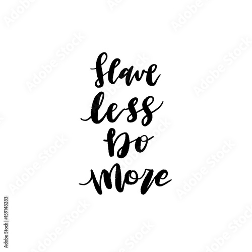Modern Brush Calligraphy Have Less Do More Hand Lettering Simple Magnificent Simple Quote