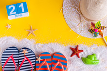 June 21st. Image Of June 21 Calendar On Yellow Sandy Background With Summer Beach, Traveler Outfit And Accessories. Summertime Concept