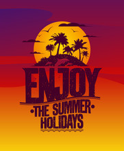 Enjoy The Summer Holidays Poster