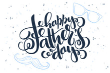 Vector Fathers Day Hand Lettering Greetings Label - Happy Father's Day - With Glasses And Mustaches
