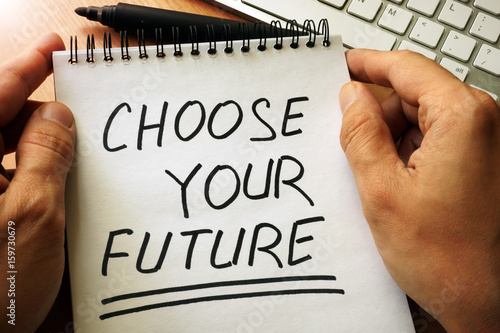 Notepad with handwriting title Choose Your Future. Poster