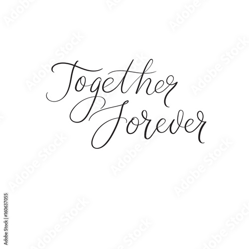 Poster Positive Typography Forever together handwritten greeting card. Modern brush calligraphy. Wedding decoration