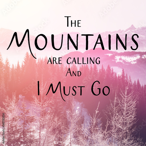 Valokuva  Inspirational Typographic Quote - The Mountains are calling and I Must Go