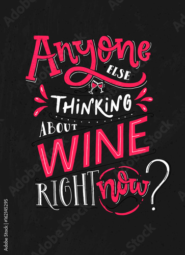 Abyone else thinking about wine right now Poster